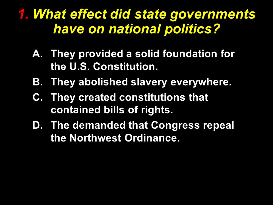 1. What effect did state governments have on national politics