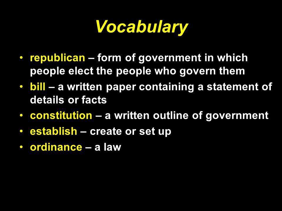 Vocabulary republican – form of government in which people elect the people who govern them.