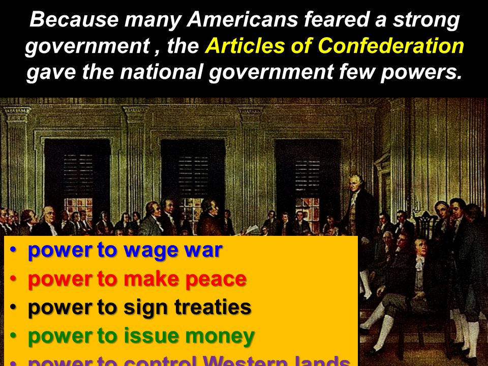 Because many Americans feared a strong government , the Articles of Confederation gave the national government few powers.