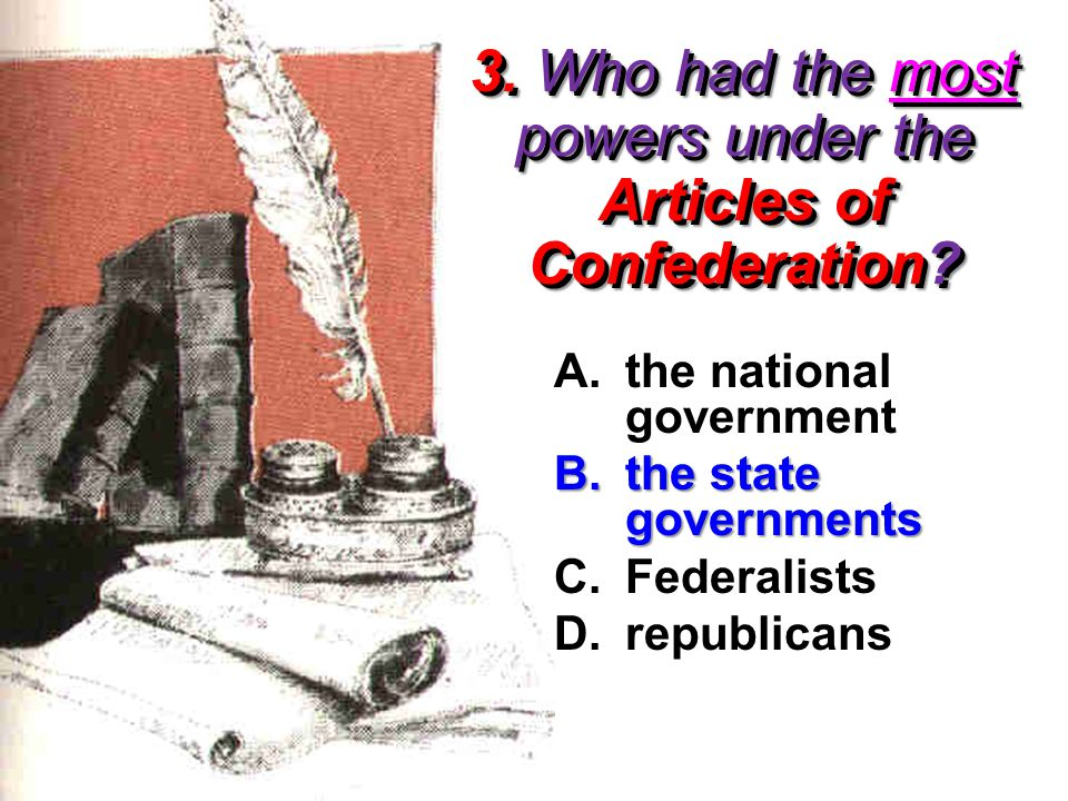 3. Who had the most powers under the Articles of Confederation