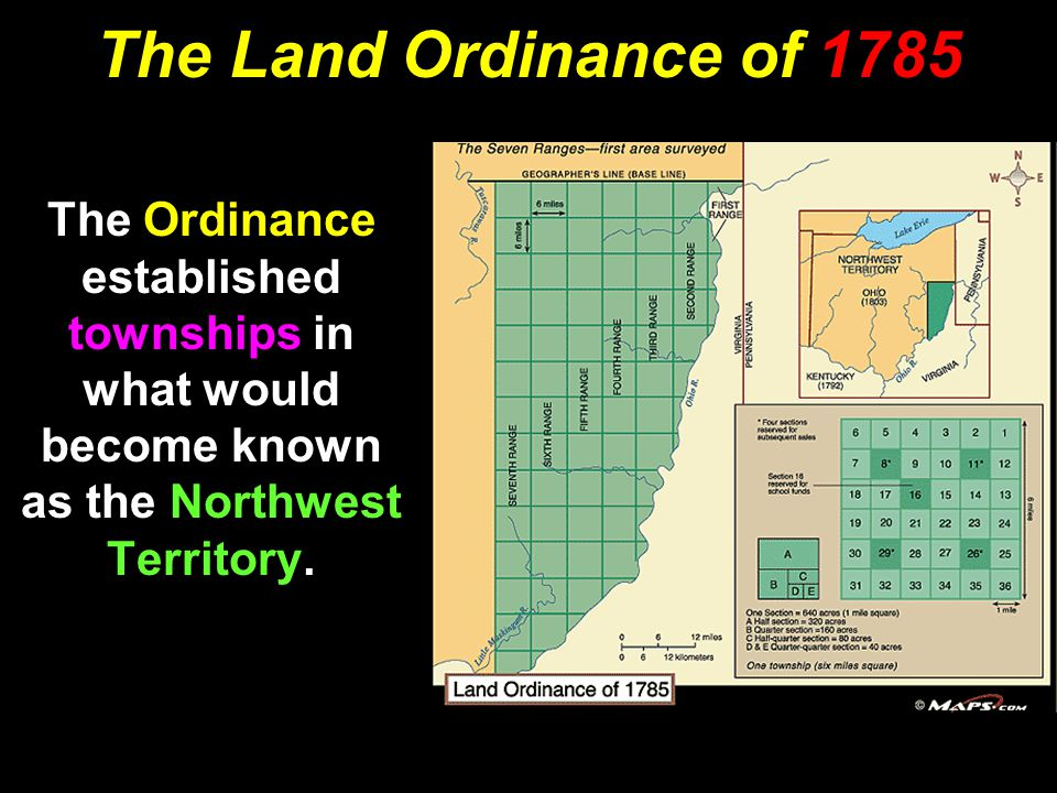 The Land Ordinance of 1785 The Ordinance established townships in what would become known as the Northwest Territory.