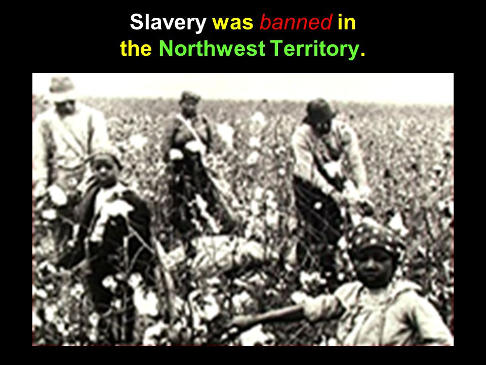 Slavery was banned in the Northwest Territory.