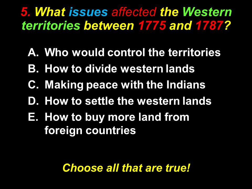 5. What issues affected the Western territories between 1775 and 1787