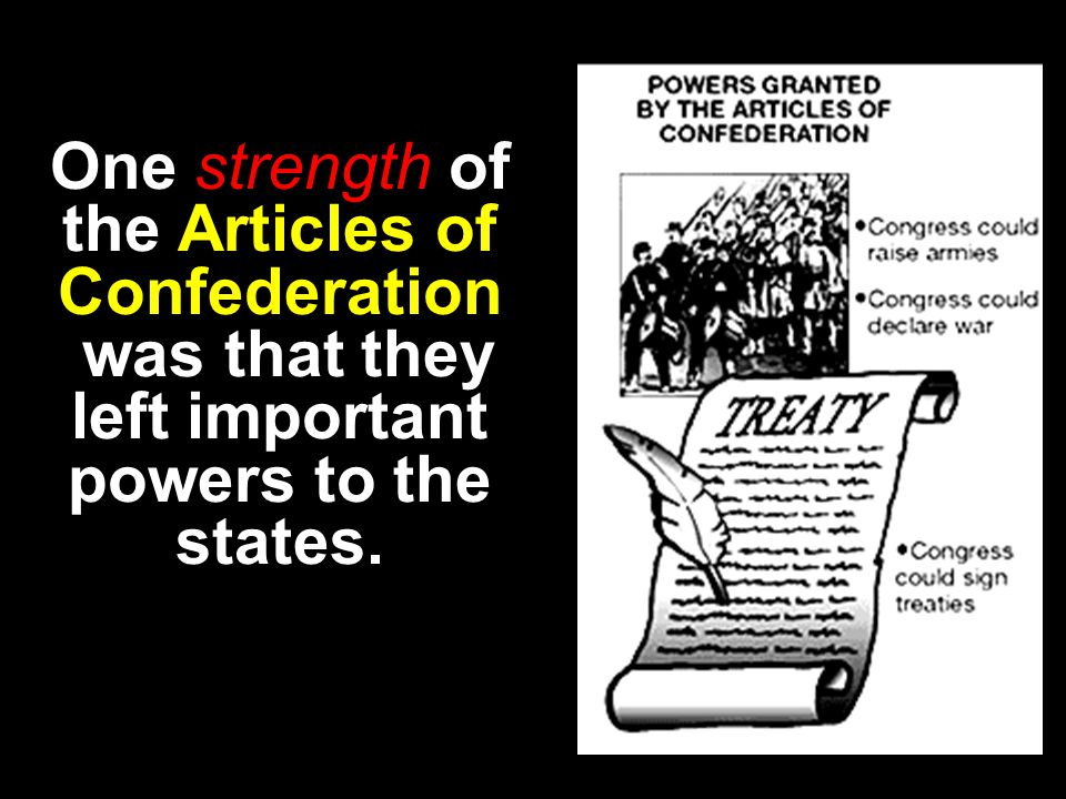 One strength of the Articles of Confederation was that they left important powers to the states.