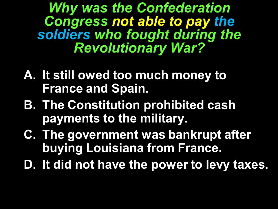 Why was the Confederation Congress not able to pay the soldiers who fought during the Revolutionary War