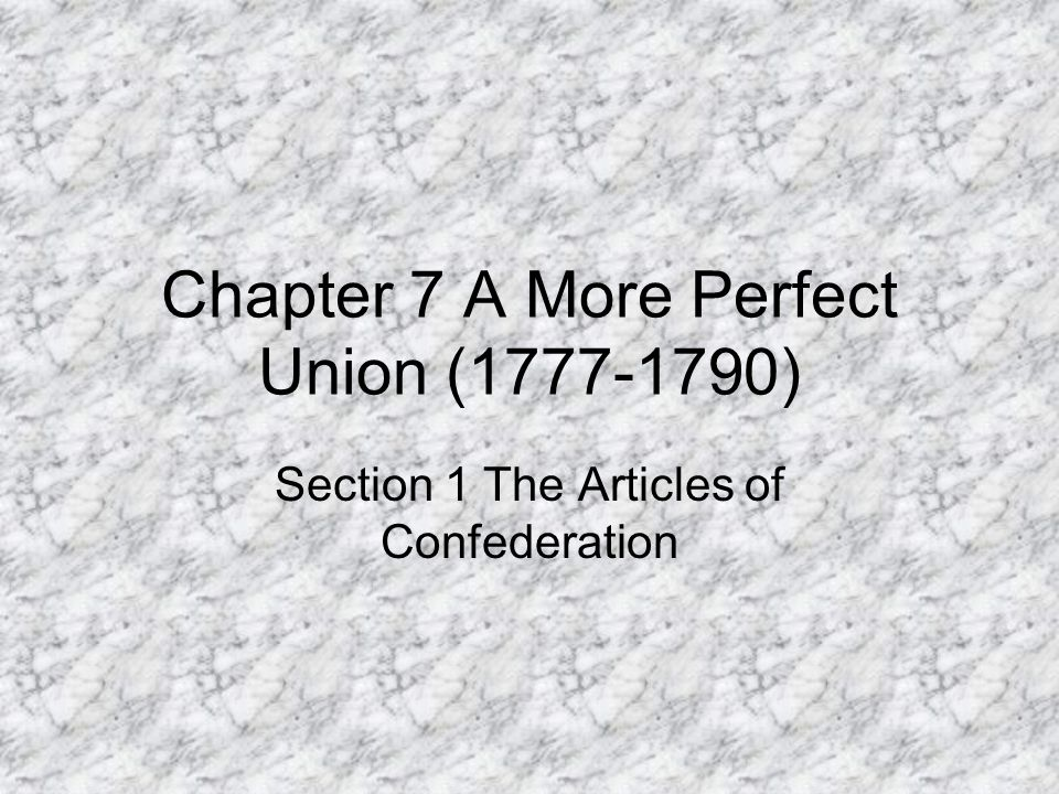 Chapter 7 A More Perfect Union (1777-1790)