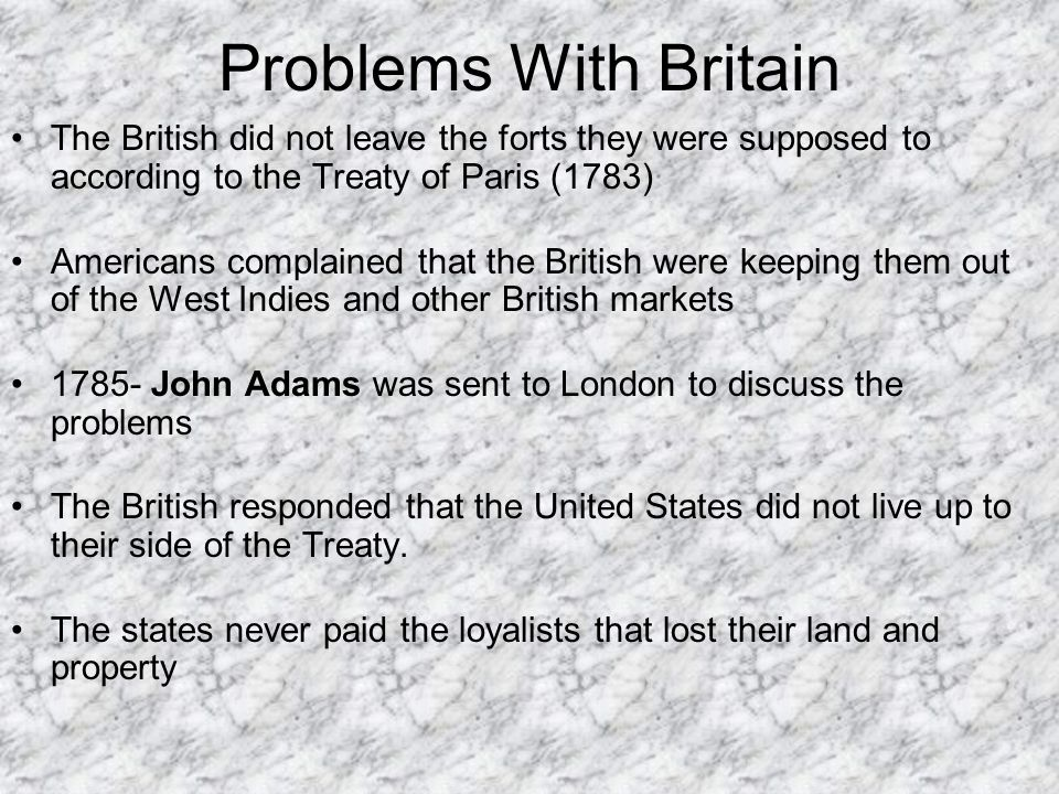 Problems With Britain The British did not leave the forts they were supposed to according to the Treaty of Paris (1783)