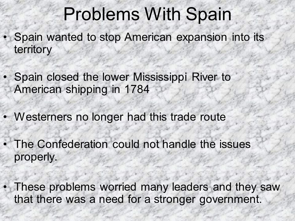 Problems With Spain Spain wanted to stop American expansion into its territory.