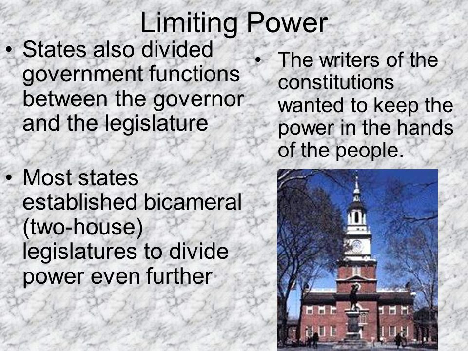 Limiting Power States also divided government functions between the governor and the legislature.