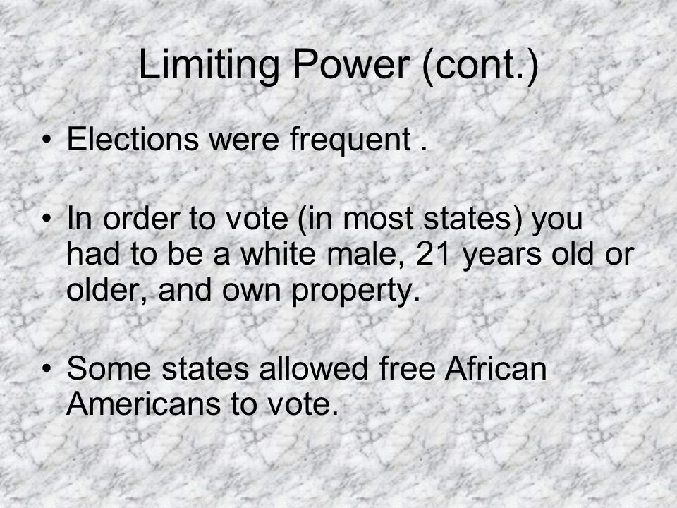 Limiting Power (cont.) Elections were frequent .