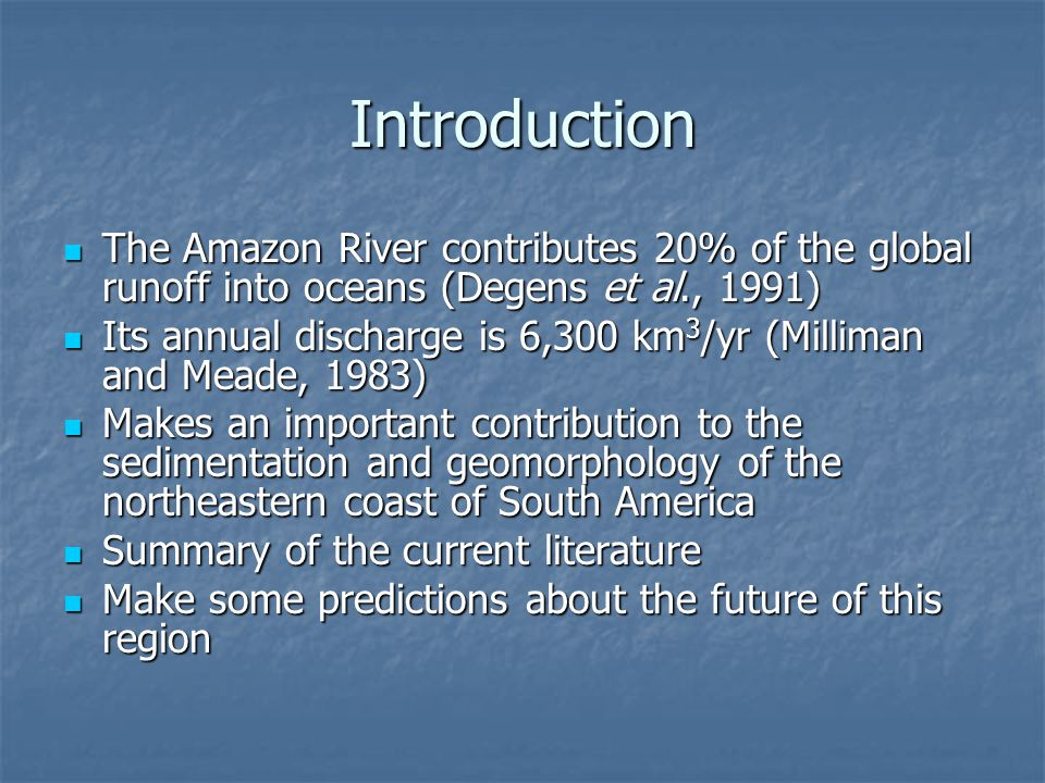 Introduction The Amazon River contributes 20% of the global runoff into oceans (Degens et al., 1991)