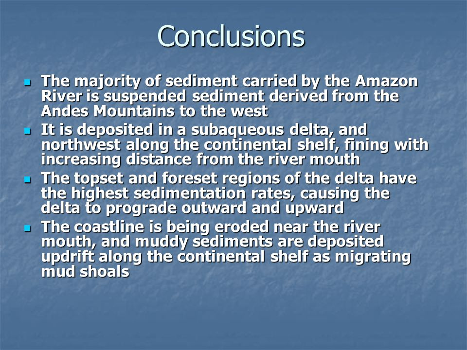 Conclusions The majority of sediment carried by the Amazon River is suspended sediment derived from the Andes Mountains to the west.
