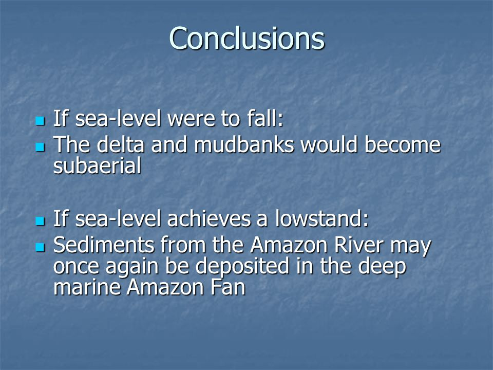 Conclusions If sea-level were to fall: