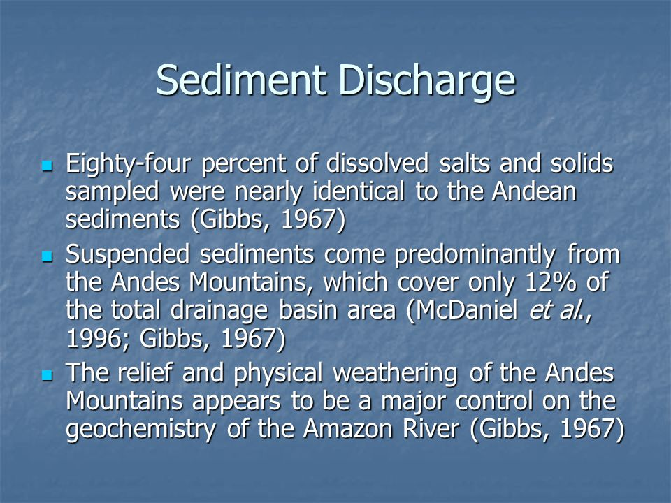 Sediment Discharge Eighty-four percent of dissolved salts and solids sampled were nearly identical to the Andean sediments (Gibbs, 1967)