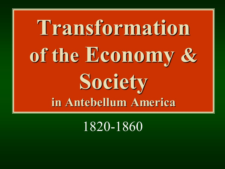 Transformation of the Economy & Society in Antebellum America