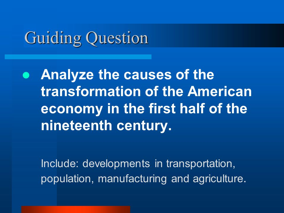Guiding Question Analyze the causes of the transformation of the American economy in the first half of the nineteenth century.