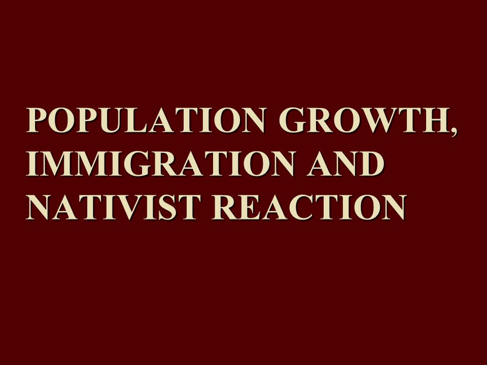 POPULATION GROWTH, IMMIGRATION AND NATIVIST REACTION