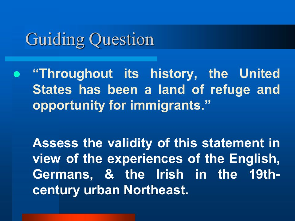 Guiding Question Throughout its history, the United States has been a land of refuge and opportunity for immigrants.