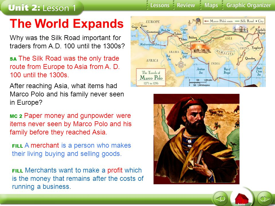 The World Expands Why was the Silk Road important for traders from A.D. 100 until the 1300s