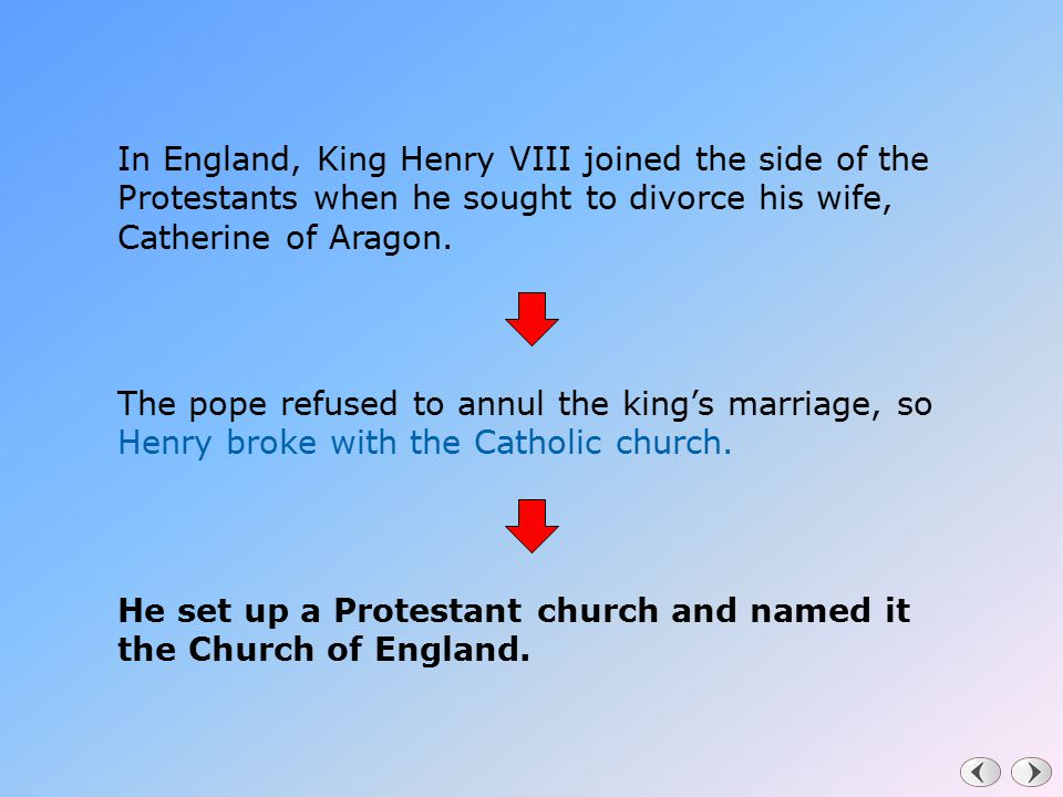 In England, King Henry VIII joined the side of the Protestants when he sought to divorce his wife, Catherine of Aragon.