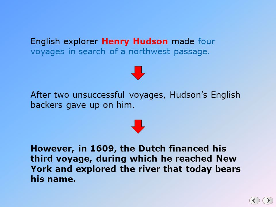 English explorer Henry Hudson made four voyages in search of a northwest passage.