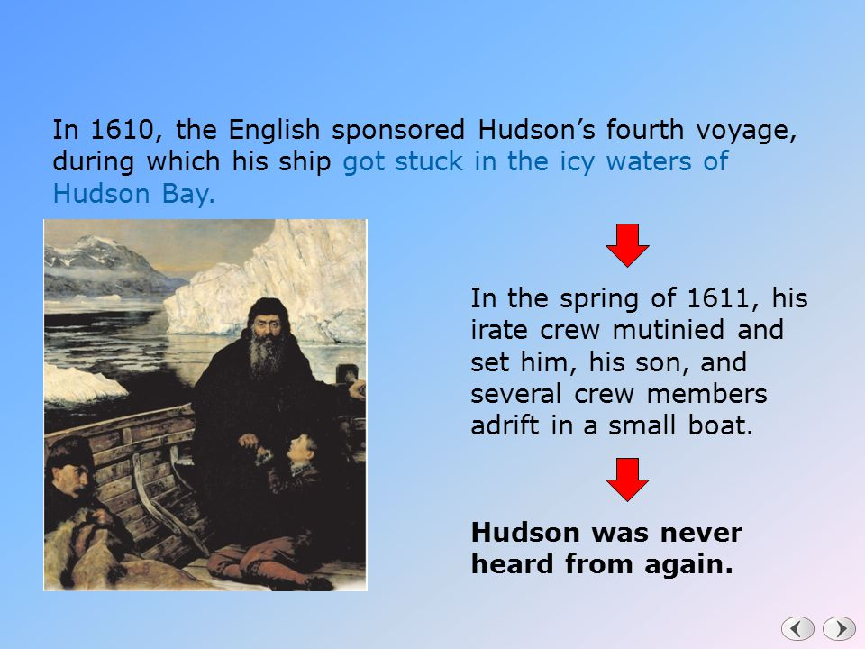 In 1610, the English sponsored Hudson's fourth voyage, during which his ship got stuck in the icy waters of Hudson Bay.