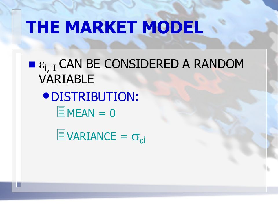 THE MARKET MODEL ei, I CAN BE CONSIDERED A RANDOM VARIABLE