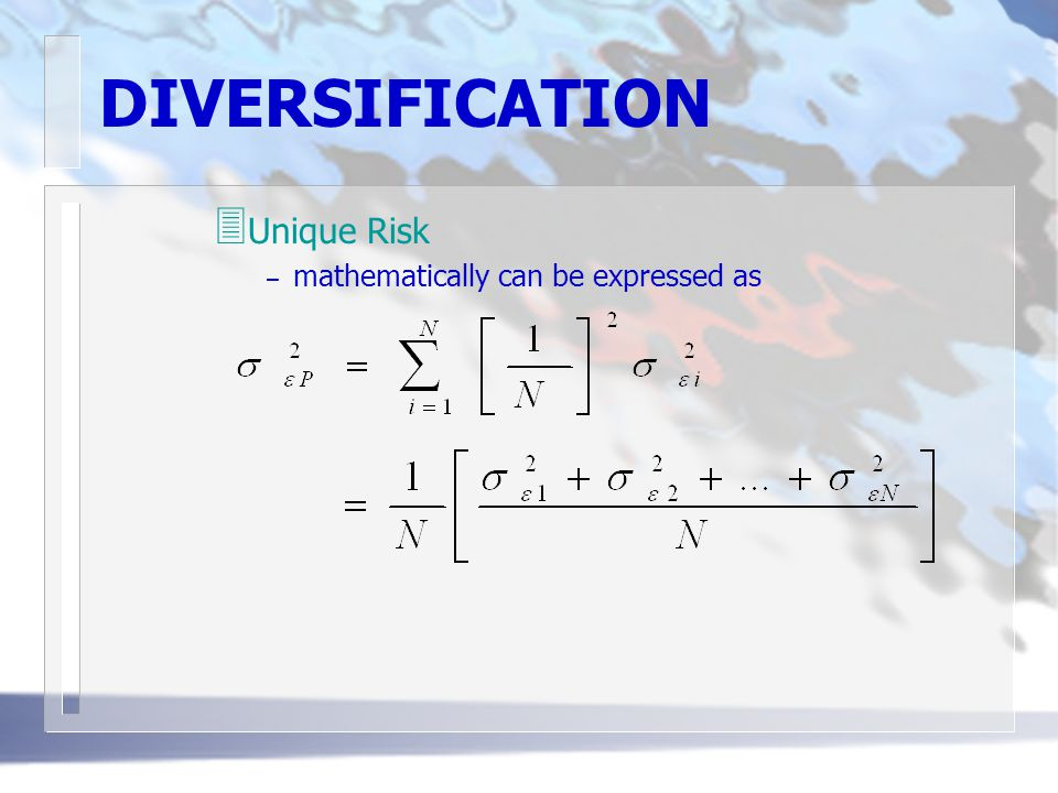 DIVERSIFICATION Unique Risk mathematically can be expressed as