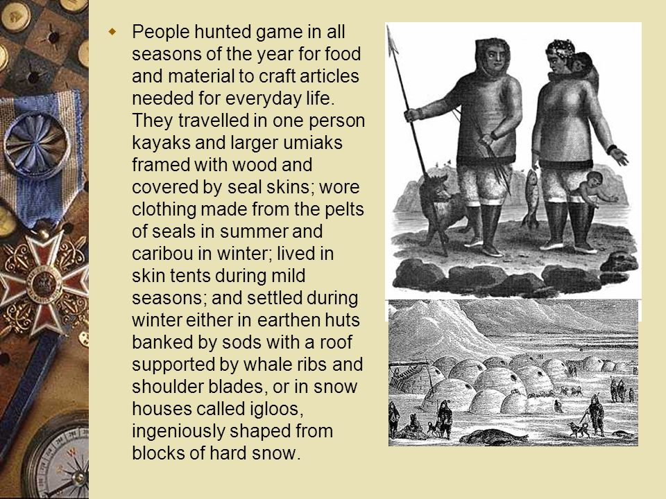 People hunted game in all seasons of the year for food and material to craft articles needed for everyday life.