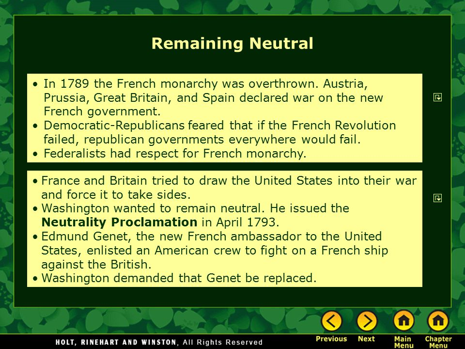 Remaining Neutral In 1789 the French monarchy was overthrown. Austria, Prussia, Great Britain, and Spain declared war on the new French government.