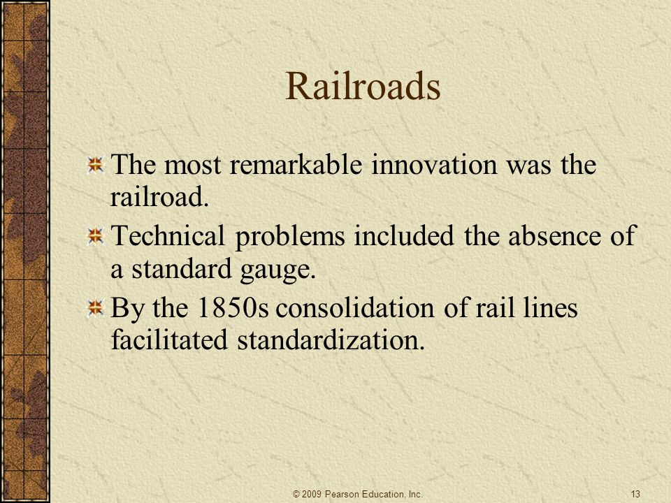 Railroads The most remarkable innovation was the railroad.