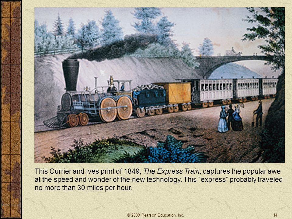 This Currier and Ives print of 1849, The Express Train, captures the popular awe at the speed and wonder of the new technology. This express probably traveled no more than 30 miles per hour.