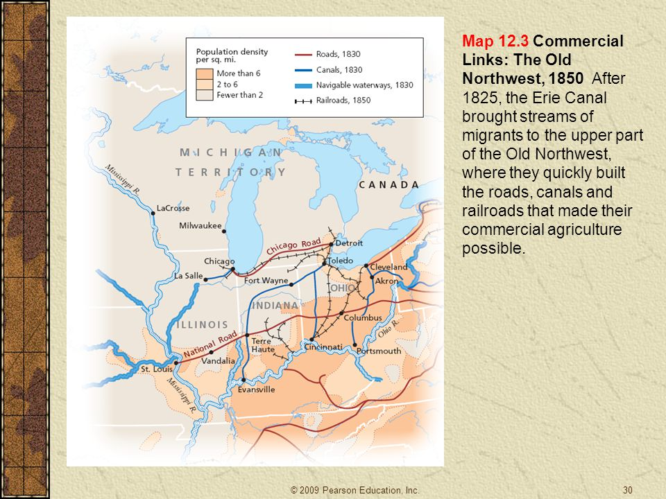 Map 12.3 Commercial Links: The Old Northwest, 1850 After 1825, the Erie Canal brought streams of migrants to the upper part of the Old Northwest, where they quickly built the roads, canals and railroads that made their commercial agriculture possible.