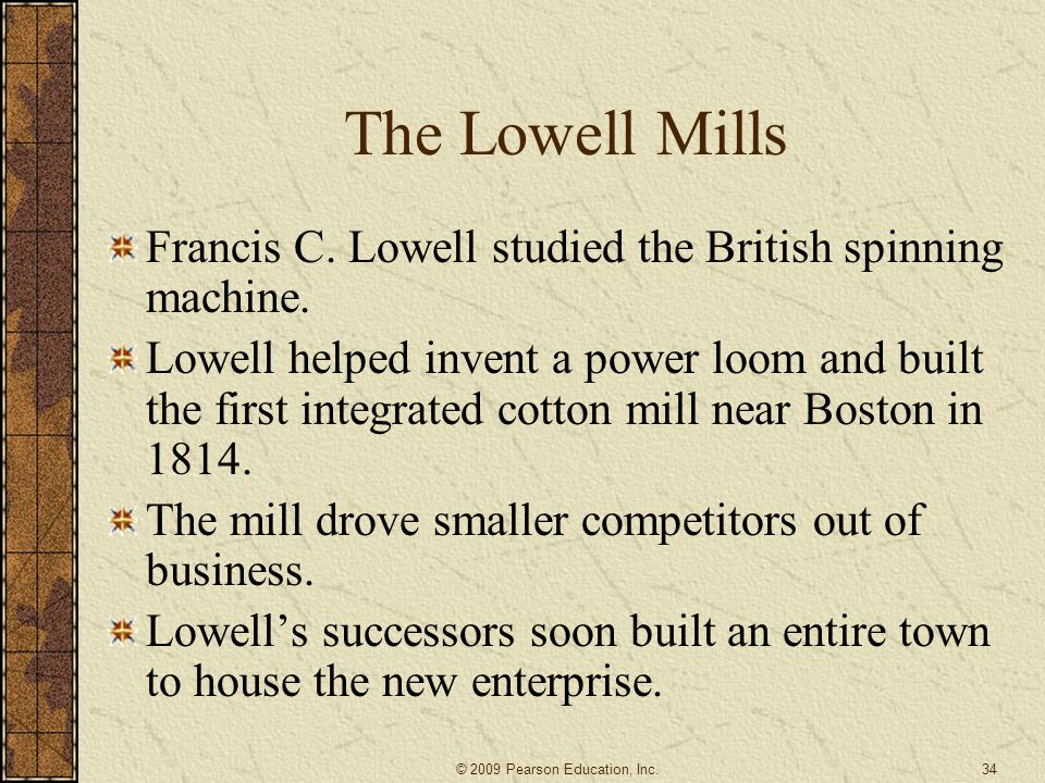 The Lowell Mills Francis C. Lowell studied the British spinning machine.