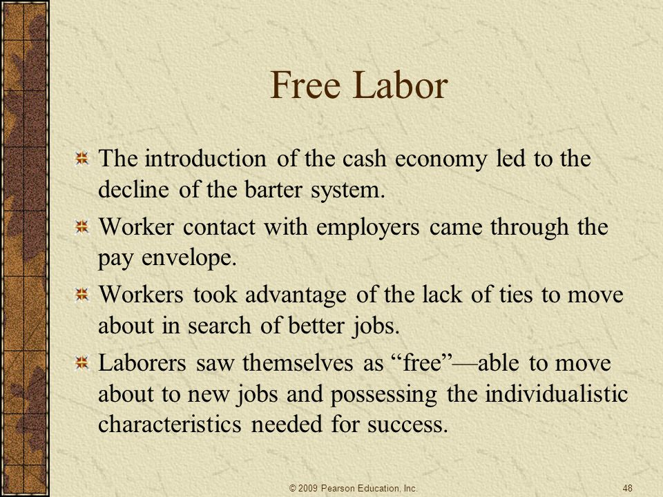 Free Labor The introduction of the cash economy led to the decline of the barter system.