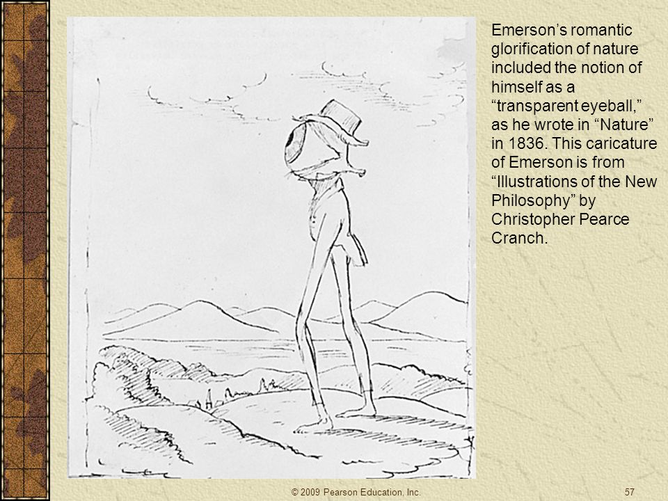 Emerson's romantic glorification of nature included the notion of himself as a transparent eyeball, as he wrote in Nature in 1836. This caricature of Emerson is from Illustrations of the New Philosophy by Christopher Pearce Cranch.