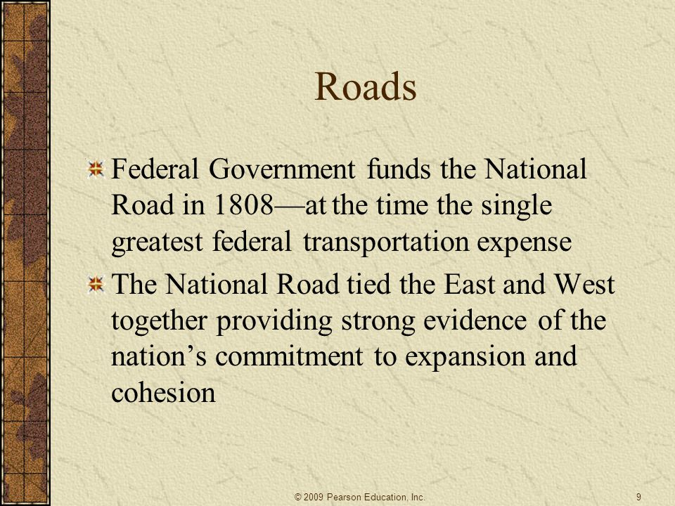 Roads Federal Government funds the National Road in 1808—at the time the single greatest federal transportation expense.