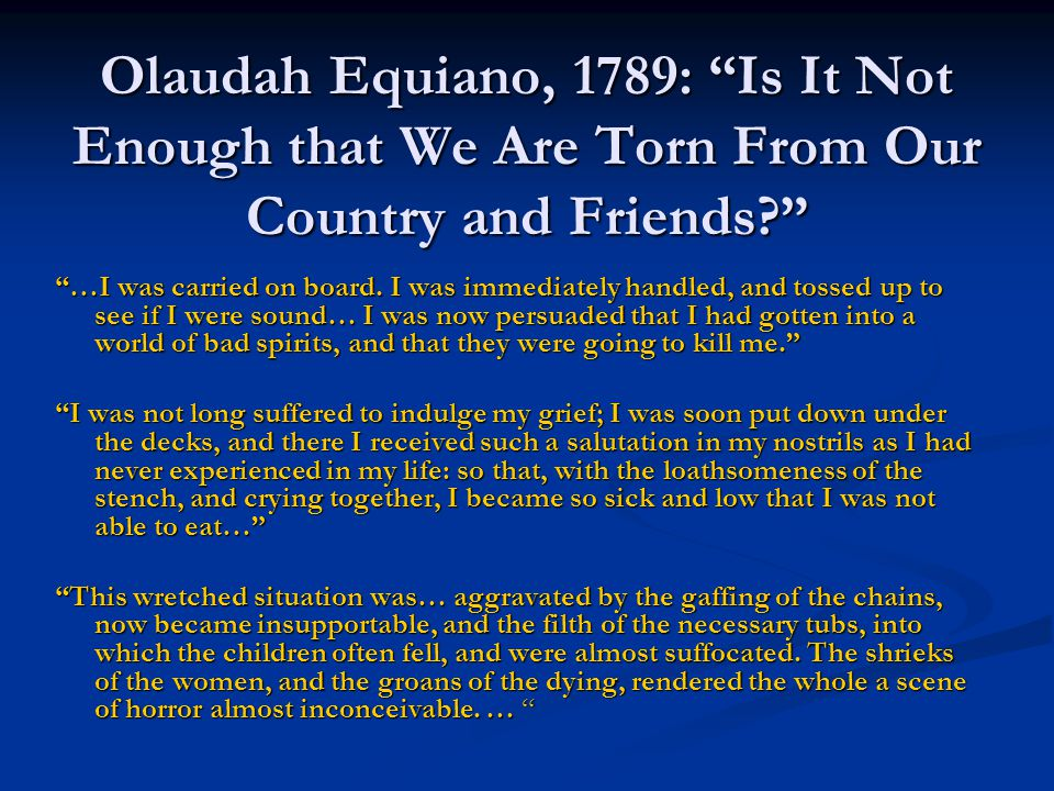 Olaudah Equiano, 1789: Is It Not Enough that We Are Torn From Our Country and Friends