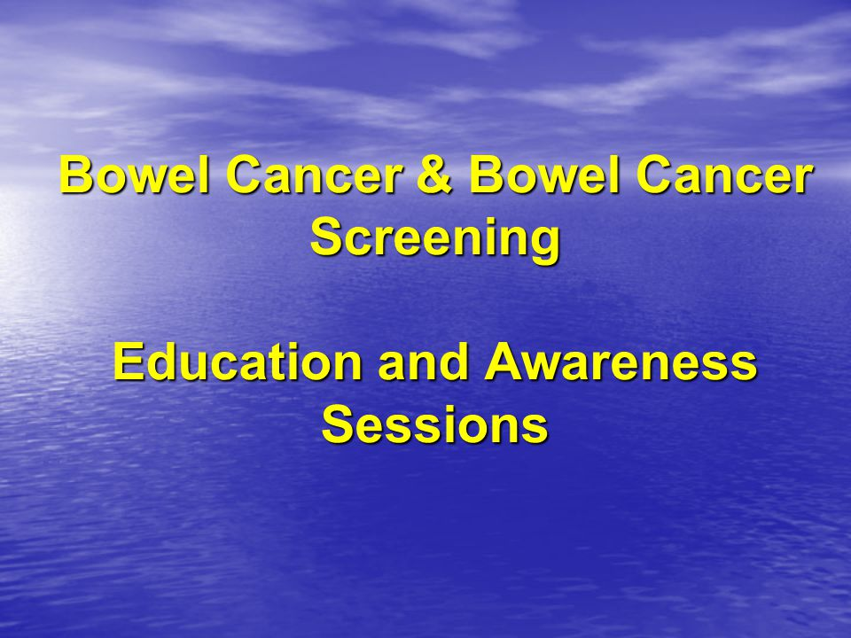 Bowel Cancer & Bowel Cancer Screening Education and Awareness Sessions
