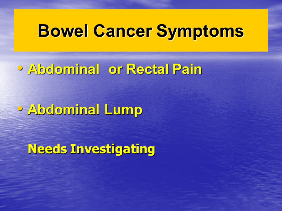 Bowel Cancer Symptoms Abdominal or Rectal Pain Abdominal Lump