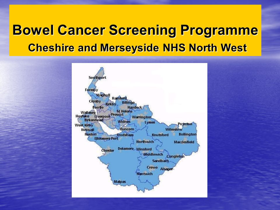 Bowel Cancer Screening Programme Cheshire and Merseyside NHS North West