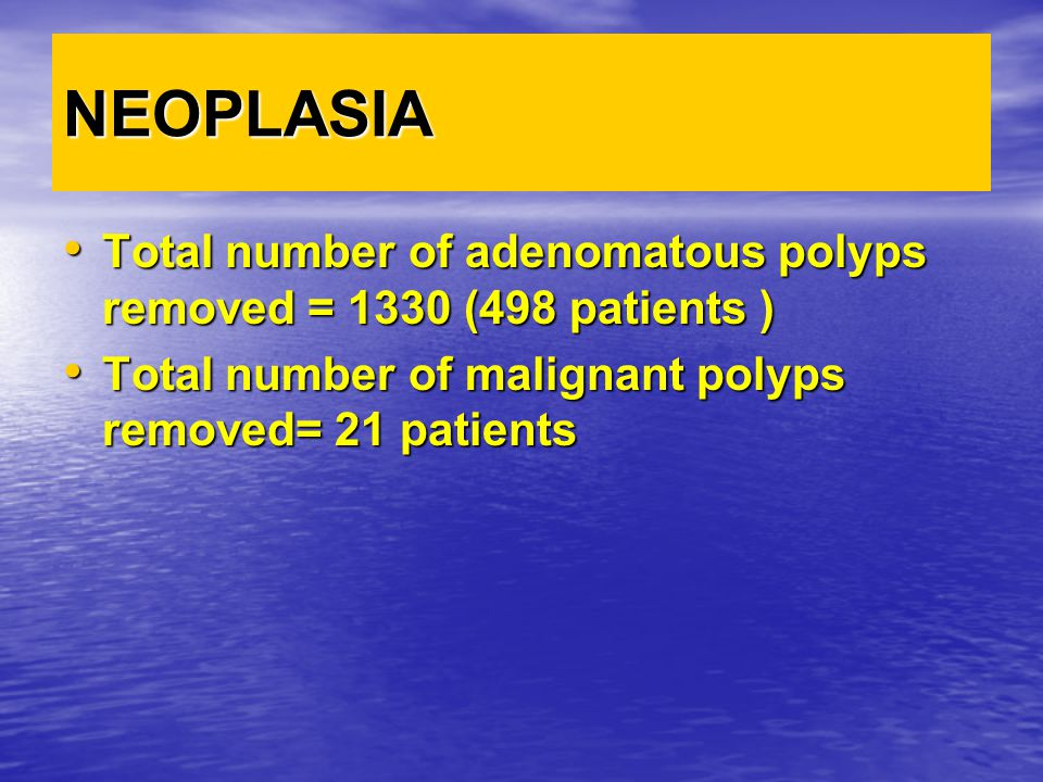 NEOPLASIA Total number of adenomatous polyps removed = 1330 (498 patients ) Total number of malignant polyps removed= 21 patients.