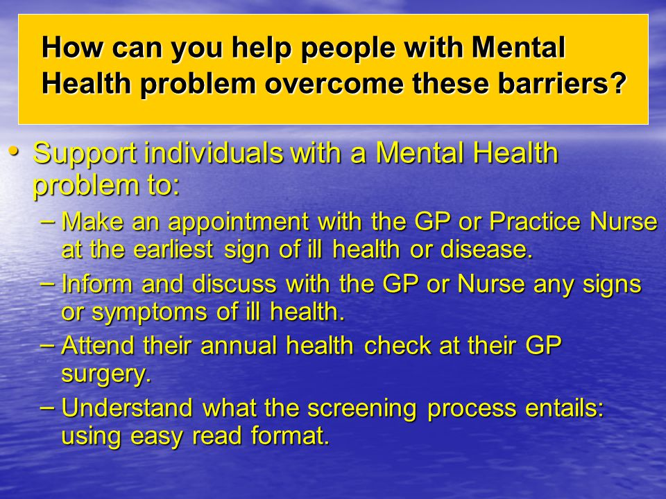 Support individuals with a Mental Health problem to: