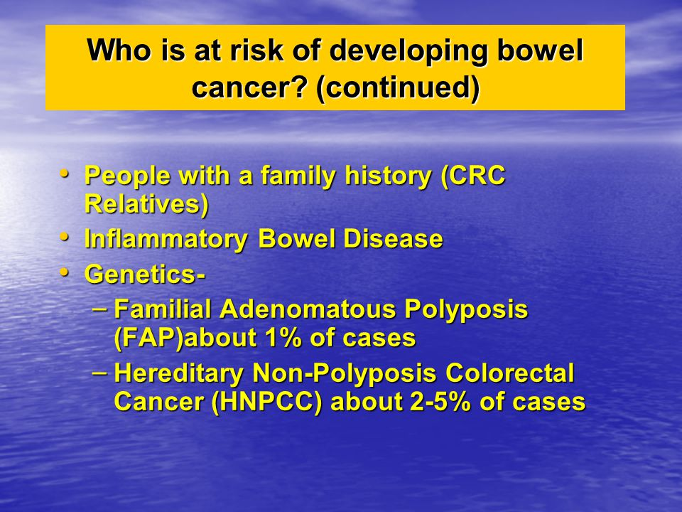 Who is at risk of developing bowel cancer (continued)