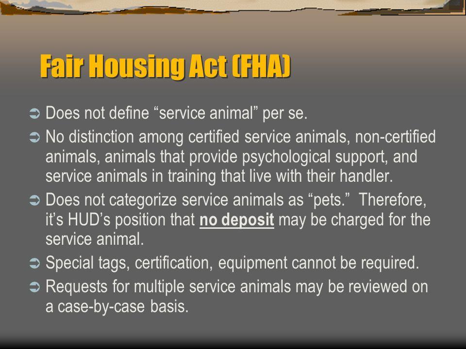 Fair Housing Act (FHA) Does not define service animal per se.