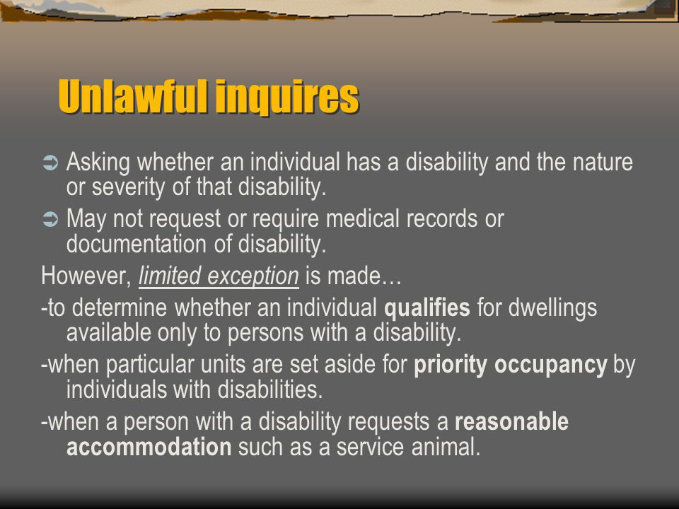 Unlawful inquires Asking whether an individual has a disability and the nature or severity of that disability.