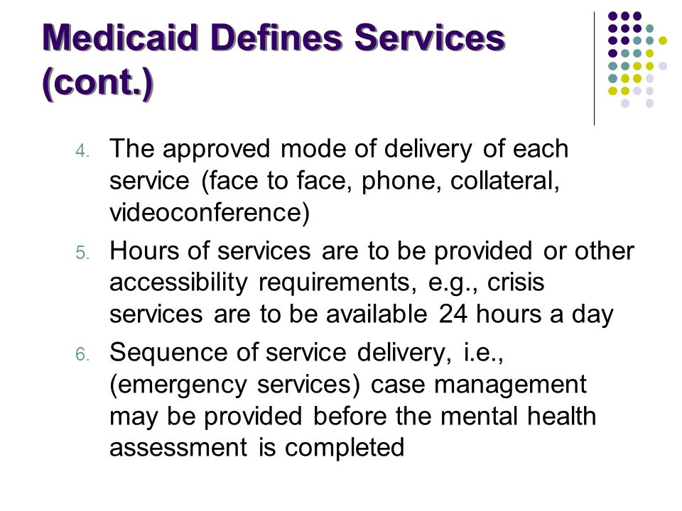 Medicaid Defines Services (cont.)