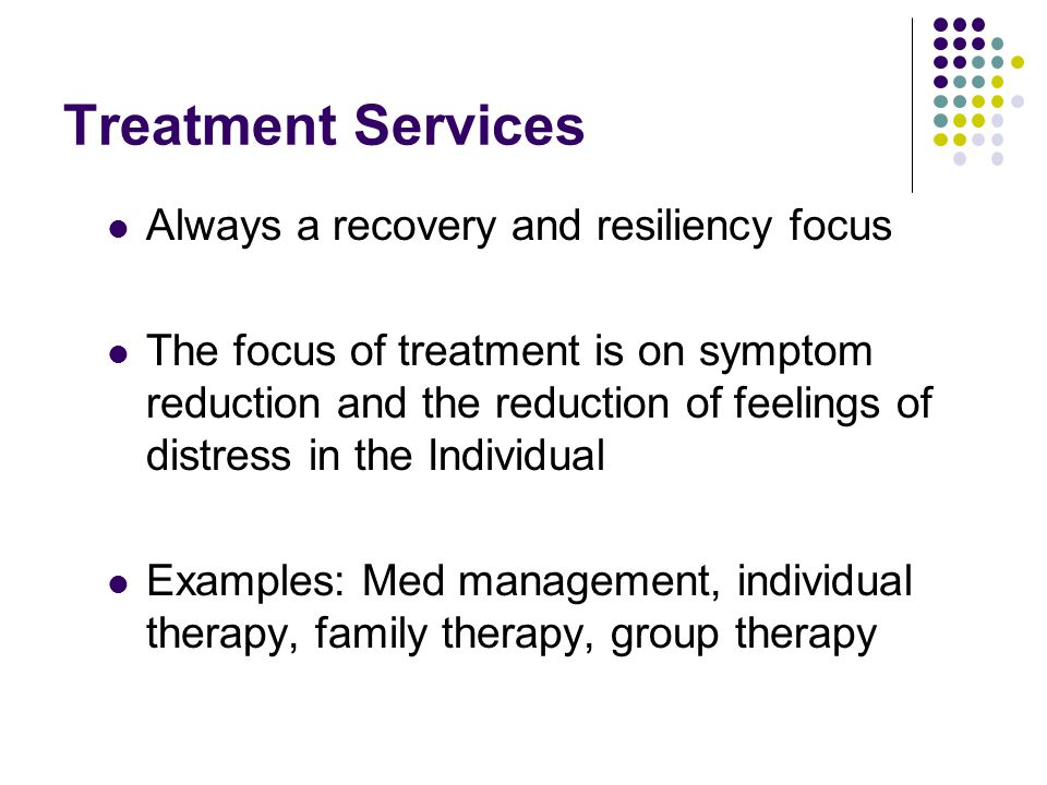 Treatment Services Always a recovery and resiliency focus