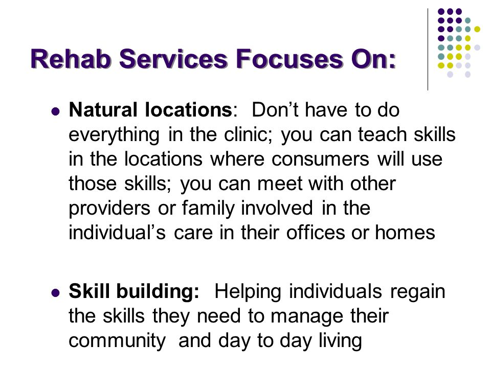 Rehab Services Focuses On: