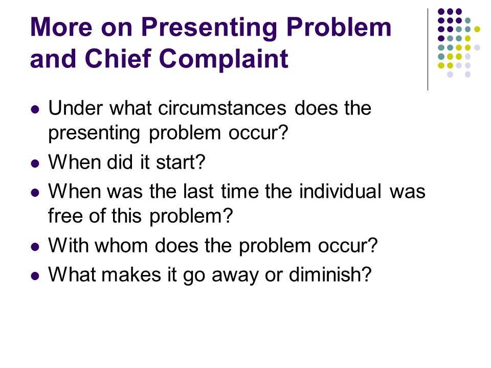 More on Presenting Problem and Chief Complaint